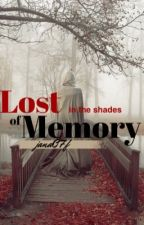 Lost In The Shades Of Memory by Jana07F