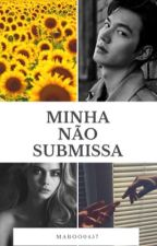 Minha não submissa by maboo0457