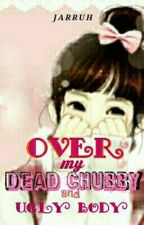 Over My Dead Chubby and Ugly Body by Jarruh