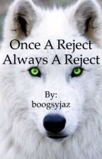 Once a reject, always a reject. by boogsyjaz