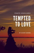 tempted to love by cloudy_aurora