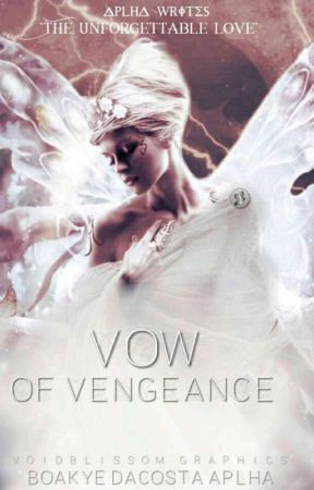 VOW OF VENGEANCE [On Hold] by let_alpha_write