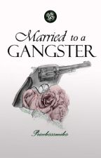 Married to a Gangster[Completed] by PricelessSMiLES
