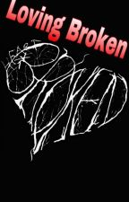 Loving Broken [Interracial-Romance-Young Adult] by NoNotCarey_17