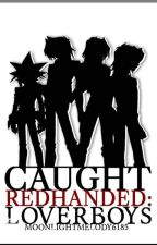 Caught RedHanded: LoverBoys by MoonlightMelody6185