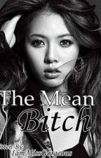 The Mean Bitch by IamMissGorgeous