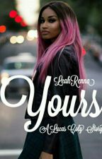 Yours (Lucas Coly Love Story) |COMPLETE| by LeahRenna