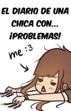 El diario de una chica con... ¡PROBLEMAS! by WeCreate