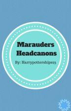 Marauders Headcanons by harrypotterships23