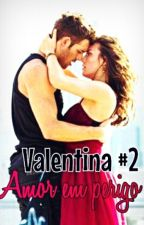 Valentina : Amor em perigo || 2° Temporada by AnnyDobrev