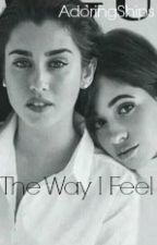 The Way I Feel (Camren) by AdoringShips