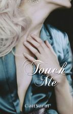 Touch Me ✔ by CaitSarai