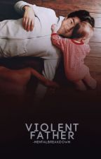 Violent Father by -MentalBreakdown