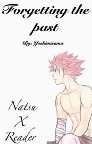 Forgetting the Past (Natsu x Reader)