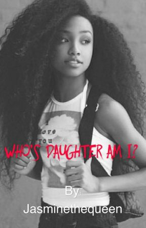 Who's daughter am I? by Jasminethequeen