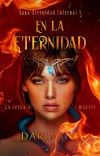 En la Eternidad -- #Wattys2016--#PremiosFaded- #PAD- #WSAwards~#GoldenAwardsJC by Dariagne08