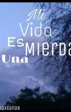 Mi Vida Es Una Mierda [Juanpa Zurita Y Tu] by Sommerinloveislife
