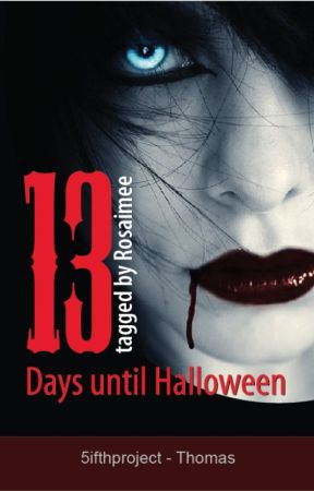 13 Days until Halloween tagged by Rosaimee by 5ifthproject