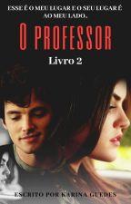 O Professor - Livro 2 by KarynaGuedes17