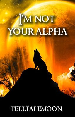 I am NOT your Alpha