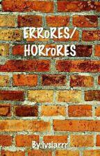 ERRoRES/HORroRES by ivsiarrr