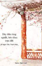 [BHTT - Edit hoàn] Dây Dưa Cùng Người Bên Nhau Trọn Đời - Bỉ Ngạn Tiêu Thanh Mạc by NguyenChi599