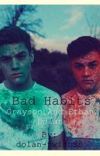 •••Bad Habits•••(Ethan&Grayson Dolan Fanfic) by dolan-twinnss