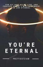 You're Eternal || z.m by prettiestziam