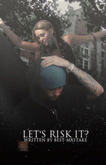 LET'S RISK IT?➳ j.b