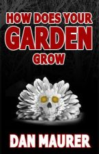 How Does Your Garden Grow by DanMaurer