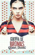 Guerra de... ¡Bromas! (PAUSADA) by HeyItsDoveC