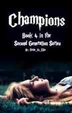 Champions {Book 4 in the Second Generation Series}  by Smile_its_Ellie