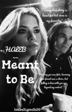 Meant to be ~~Haleb by IsabelLynch26