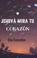Jehová mira tu corazón by EliaCastelln