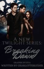 A New Twilight Series: Breaking Dawn (Coming Soon) by CharlotteLYNNS