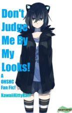 Don't Judge Me By My Looks! (OHSHC Fan Fic!) by KawaiiKittyKat1
