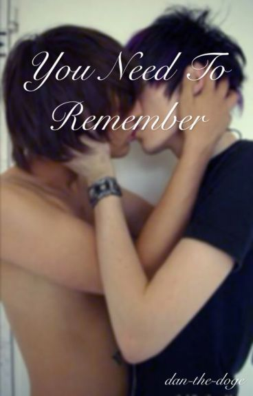 You Need To Remember - A Phanfiction