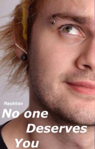 No One Deserves You || Mashton (boyxboy)