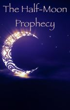 The Half Moon Prophecy by Wizardgirl3