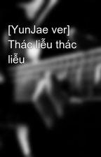 [YunJae ver] Thác liễu thác liễu by yunjaemania