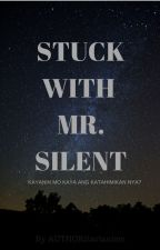 Stuck with Mr. Silent(ON-GOING) by chubbyngcute0110