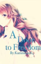 A Door to Freedom | Complete by Kazuna22164