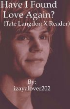 Have I found love again? (Tate Langdon X reader) by izayalover202