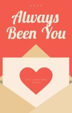 [PERBAIKAN] Always been you by PutriRosadi