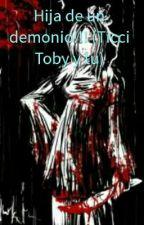 Hija de un demonio!!!  (Ticci Toby y tu) by CreepyTMNTLove