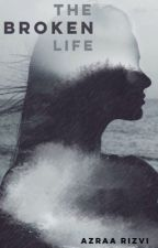 The Broken Life by theimpossiblegirl27