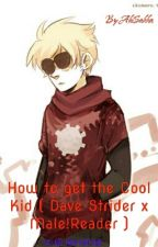 How to get the Cool Kid ( Dave Strider x Male!Reader ) by AkiSakka