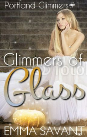 Glimmers of Glass (A Glimmers Novel #1: Cinderella) by EmmaSavant