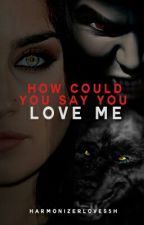 How Could You Say You Love Me (Lauren/You) by SuccMyJauregui