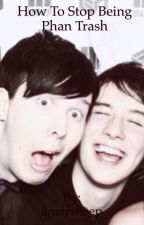 How to stop being phan trash by a-small-doggo